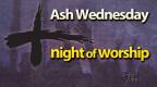 Ash Wednesday Night of Worship