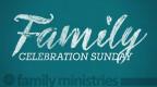 Family Celebration Sunday