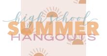 HS Summer Hangouts
